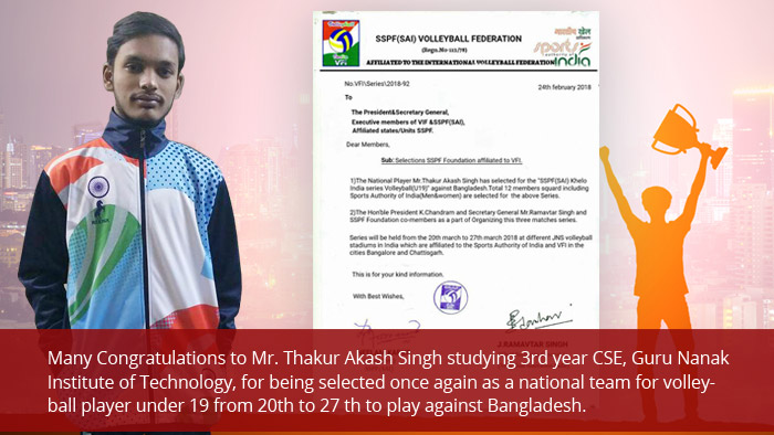 Many Congratulations to Mr. Thakur Akash Singh studying 3rd year CSE, Guru Nanak Institute of Technology, for being selected once again as a national team for volleyball player under 19 from 20th to 27 th to play against Bangladesh.